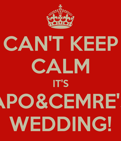 Poster: CAN'T KEEP CALM IT'S APO&CEMRE'S WEDDING!