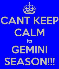 Poster: CANT KEEP CALM its GEMINI SEASON!!!