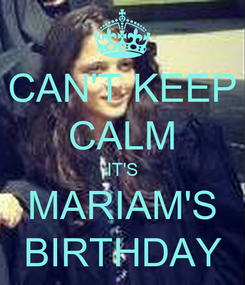 Poster: CAN'T KEEP CALM IT'S MARIAM'S BIRTHDAY