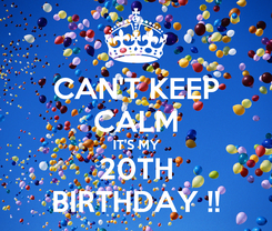 Poster: CAN'T KEEP CALM IT'S MY 20TH BIRTHDAY !!