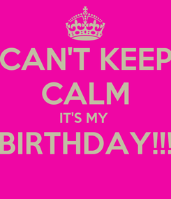 Poster: CAN'T KEEP CALM IT'S MY  BIRTHDAY!!!