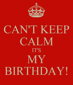 Poster: CAN'T KEEP CALM IT'S MY BIRTHDAY!