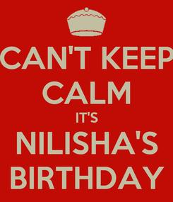Poster: CAN'T KEEP CALM IT'S NILISHA'S BIRTHDAY