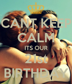 Poster: CANT KEEP CALM ITS OUR 21st BIRTHDAY