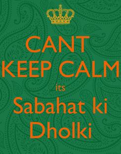 Poster: CANT  KEEP CALM its Sabahat ki Dholki