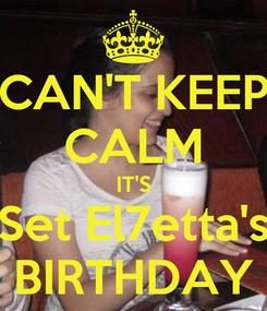 Poster: CAN'T KEEP CALM IT'S Set El7etta's BIRTHDAY