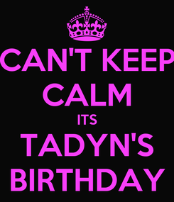Poster: CAN'T KEEP CALM ITS TADYN'S BIRTHDAY