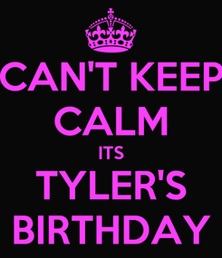 Poster: CAN'T KEEP CALM ITS TYLER'S BIRTHDAY