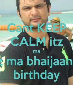 Poster: Cant KEEP CALM itz ma itz ma bhaijaan's  birthday