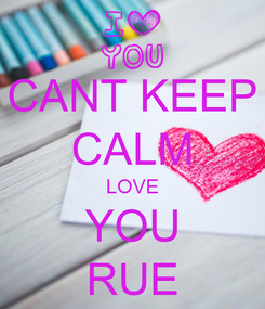Poster: CANT KEEP CALM LOVE YOU RUE