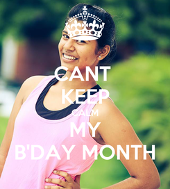 Poster: CANT  KEEP CALM MY B'DAY MONTH