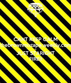 Poster: CANT KEEP CALM thebrownmixtape.weebly.com is JUST STARIGHT FIRE!!