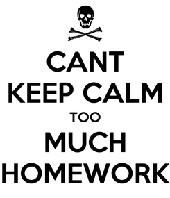 Poster: CANT KEEP CALM TOO MUCH HOMEWORK
