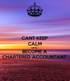 Poster: CANT KEEP CALM UNTIL I BECOME A CHARTERED ACCOUNTANT