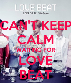 Poster: CAN'T KEEP CALM WAITING FOR LOVE BEAT