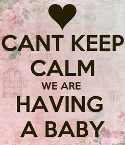 Poster: CANT KEEP CALM WE ARE  HAVING  A BABY