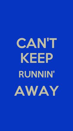 Poster: CAN'T KEEP RUNNIN' AWAY