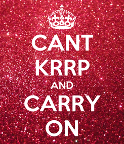 Poster: CANT KRRP AND CARRY ON