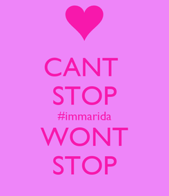 Poster: CANT  STOP #immarida WONT STOP