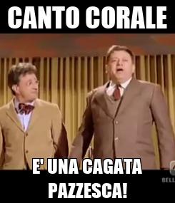 Poster: CANTO CORALE E' UNA CAGATA PAZZESCA!