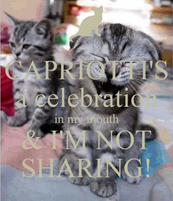 Poster: CAPRIOTTI'S a celebration in my mouth & I'M NOT SHARING!