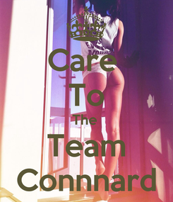Poster: Care  To The  Team Connnard