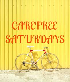 Poster: CAREFREE SATURDAYS