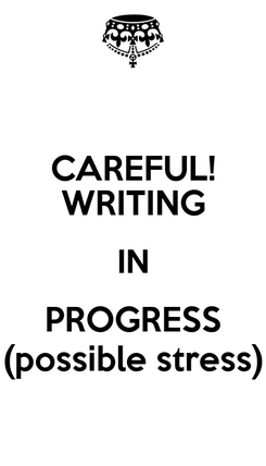 Poster: CAREFUL! WRITING IN PROGRESS (possible stress)