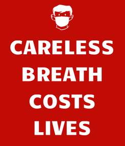 Poster: CARELESS BREATH  COSTS LIVES