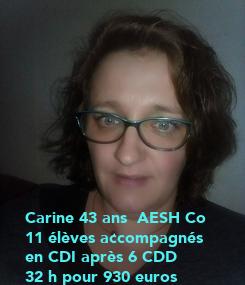 Poster:           Carine 43 ans  AESH Co  11 élèves accompagnés en CDI après 6 CDD 32 h pour 930 euros