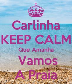 Poster: Carlinha KEEP CALM Que Amanha  Vamos A Praia