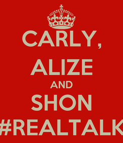 Poster: CARLY, ALIZE AND SHON #REALTALK