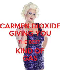 Poster: CARMEN DIOXIDE GIVING YOU THE BEST  KIND OF GAS