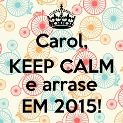 Poster: Carol, KEEP CALM  e arrase EM 2015!