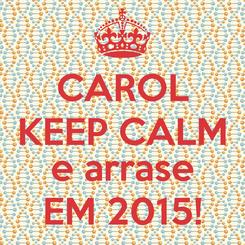 Poster: CAROL KEEP CALM  e arrase EM 2015!