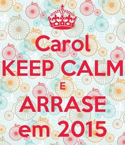 Poster: Carol KEEP CALM E ARRASE em 2015