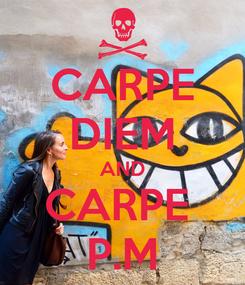 Poster: CARPE DIEM AND CARPE  P.M