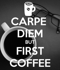 Poster: CARPE  DIEM BUT FIRST COFFEE
