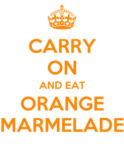 Poster: CARRY ON AND EAT ORANGE MARMELADE