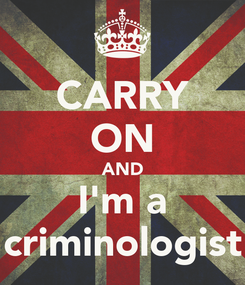 Poster: CARRY ON AND I'm a criminologist