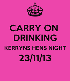 Poster: CARRY ON  DRINKING KERRYNS HENS NIGHT 23/11/13