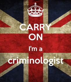 Poster: CARRY ON I'm a criminologist