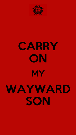 Poster: CARRY ON MY WAYWARD SON