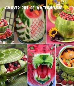 Poster: carved out of watermelons