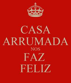 Poster: CASA ARRUMADA NOS FAZ  FELIZ