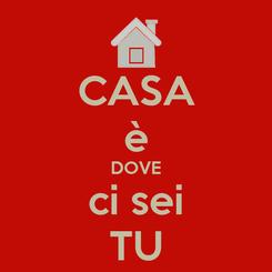 Poster: CASA è DOVE ci sei TU