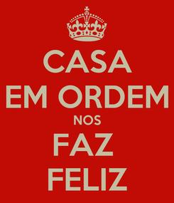 Poster: CASA EM ORDEM NOS FAZ  FELIZ