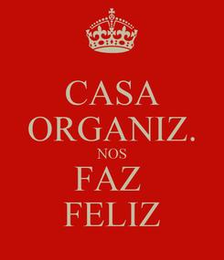 Poster: CASA ORGANIZ. NOS FAZ  FELIZ