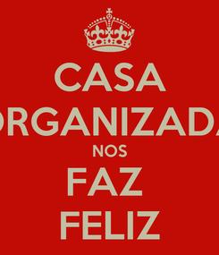Poster: CASA ORGANIZADA NOS FAZ  FELIZ