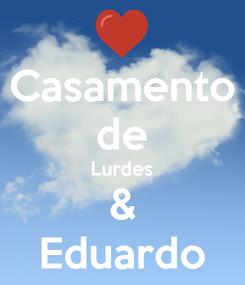 Poster: Casamento de Lurdes & Eduardo